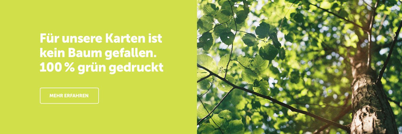 100 % umweltfreundlich! Für unsere Karten ist kein Baum gefallen!
